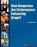 How Dangerous Are Performance-Enhancing Drugs?, Lydia Bjornlund, 160152126X