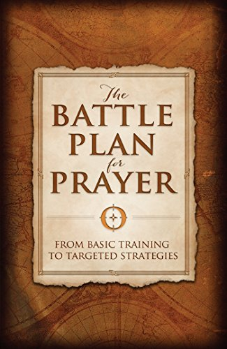 - The Battle Plan for Prayer: From Basic Training to Targeted Strategies
