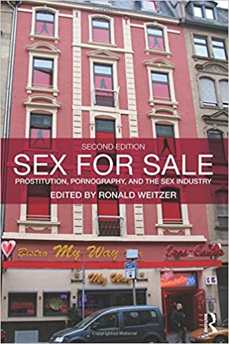 Sex For Sale - Prostitution, Pornography, and the Sex Industry 2nd Edition by Ronald Weitzer