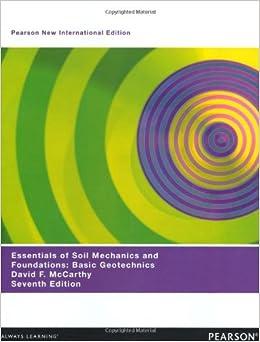 Essentials of Soil Mechanics and Foundations: Pearson New International Edition: Basic Geotechnics