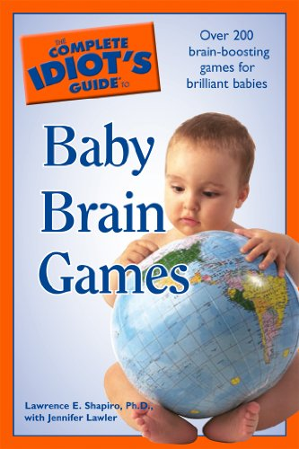Brilliant Series Stage - The Complete Idiot's Guide to Baby Brain Games: Over 200 Brain-Boosting Games for Brilliant Babies
