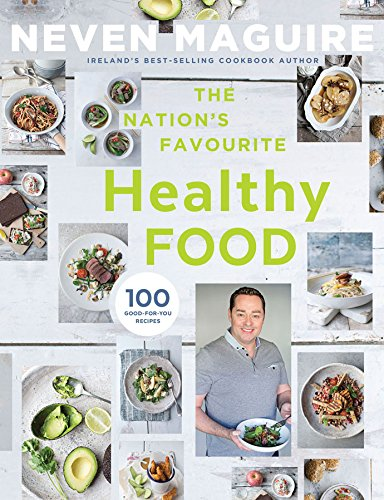 The Nation's Favourite Healthy Food: 100 Good For You Recipes by Neven Maguire