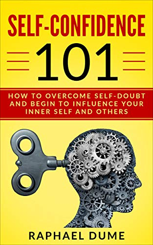 SELF-CONFIDENCE 101: HOW TO OVERCOME SELF-DOUBT AND BEGIN TO INFLUENCE YOUR INNER SELF AND OTHERS (Best Bloom Booster For Flowers)