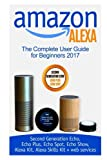 download ebook amazon alexa: the complete user guide for beginners 2017 (second generation echo, echo plus, echo spot, echo show, alexa kit, alexa skills kit + web services) pdf epub