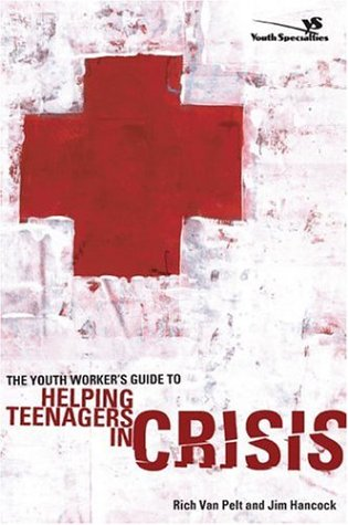 The Youth Worker's Guide to Helping Teenagers in Crisis -