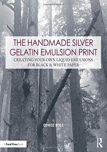 Pdf Photography The Handmade Silver Gelatin Emulsion Print: Creating Your Own Liquid Emulsions for Black & White Paper (Contemporary Practices in Alternative Process Photography)
