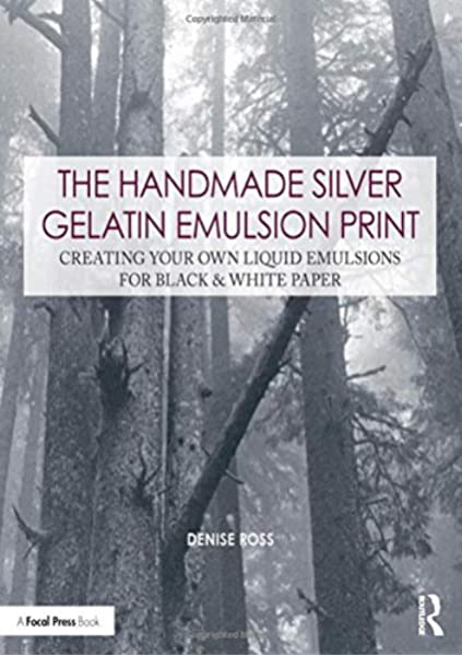 The Handmade Silver Gelatin Emulsion Print: Creating Your Own ...