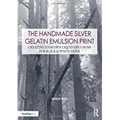 The Handmade Silver Gelatin Emulsion Print: Creating Your Own Liquid Emulsions for Black & White Paper from Focal Press