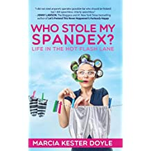 Who Stole My Spandex?: Life in the Hot Flash Lane