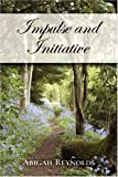 Impulse and Initiative, Abigail Reynolds, 0615147496