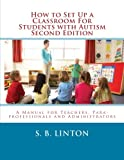 How to Set Up a Classroom For Students with Autism Second Edition: A Manual for Teachers, Para-professionals and Administrators From AutismClassroom.com