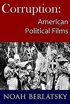 Corruption: American Political Films by [Berlatsky, Noah]