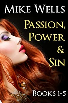 Passion, Power & Sin - Books 1-5 (Book 1 Free): The Victim of a Global Internet Scam Plots Her Revenge by [Wells, Mike]