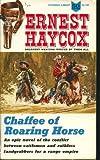 Chaffee of Roaring Horse, Ernest Haycox, 0451154835