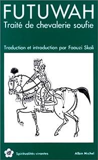 Futuwah. Traité de la chevalerie soufie par Muhammad ibn al-Husayn Sulami