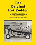 img - for The Original Hot Rodder: Biography of Bill Waddill His History of Hot Rodding and the Genesee Gear Grinders by Kathy Anne Hanks Waddill Ridley (2011-10-20) book / textbook / text book