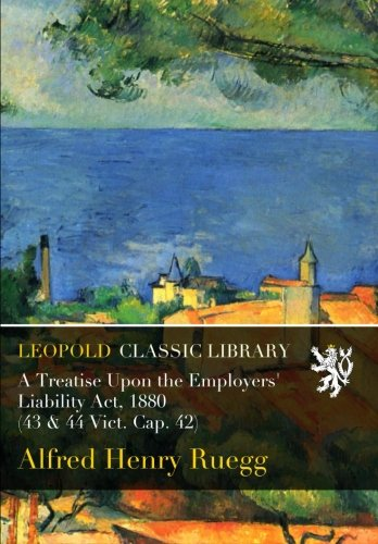 Download A Treatise Upon the Employers' Liability Act, 1880 (43 & 44 Vict. Cap. 42) ebook