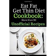Eat Fat, Get Thin Diet Cookbook: 30 Unofficial Recipes