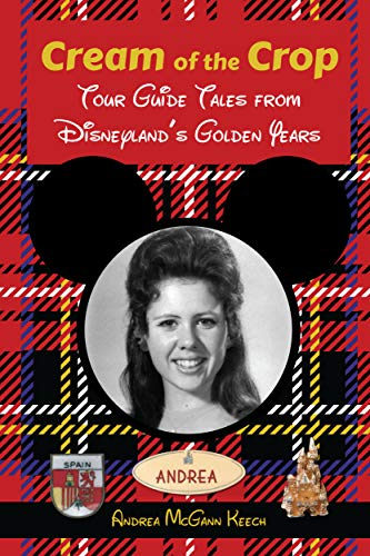 Cream of the Crop: Tour Guide Tales from Disneyland's Golden Years -