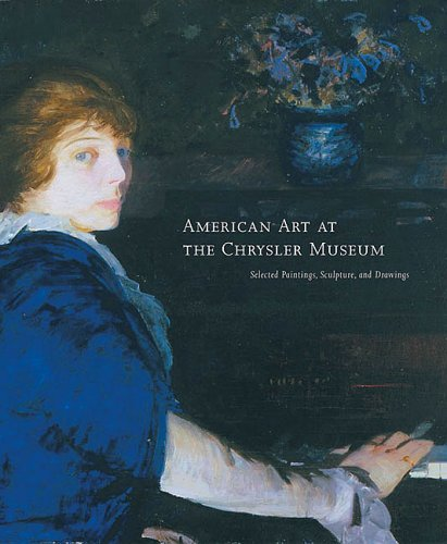 Read Online American Art at the Chrysler Museum: Selected Painting, Drawing, and Sculpture ebook