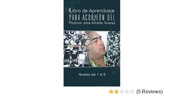 Libro De Aprendizaje Para Acordeón Del Profesor Jose Alfredo Álvarez: Niveles Del 1 Al 5 (Spanish Edition) - Kindle edition by Professor José Alfredo ...
