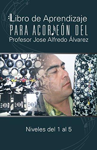 Libro De Aprendizaje Para Acordeón Del Profesor Jose Alfredo Álvarez: Niveles Del 1 Al 5