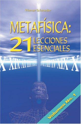 Metafisica: 21 Lecciones Esenciales: Lecciones 1-7 (Spanish Edition) [Werner Schroeder - Puente a la Libertad] (Tapa Blanda)