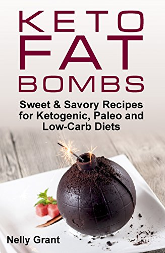 Keto Fat Bombs: Sweet & Savory Recipes for Ketogenic, Paleo and Low-Carb Diets by Nelly Grant