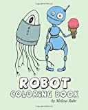 Robot Coloring Book, Melissa Rohr, 1492222046