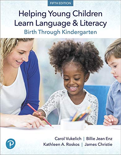 Helping Young Children Learn Language and Literacy: Birth Through Kindergarten (5th Edition)
