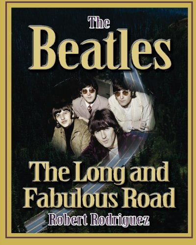 The Beatles: The Long and Fabulous Road: Beatles Biography: The British Invasion, Brian Epstein, Paul, George, Ringo and John Lennon Biography--Beatlemania, Sgt. Peppers (Beatles History) (Volume 1) PDF