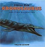 Kronosaurus and Other Sea Creatures (Prehistoric World)