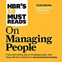 HBR's 10 Must Reads on Managing People Hörbuch von  Harvard Business Review, Daniel Goleman, Jon R. Katzenbach, W. Chan Kim, Renee Mauborgne Gesprochen von: Susan Larkin, Mark Cabus