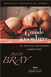 Grande aventure et petites histoires libertines par Julie Bray