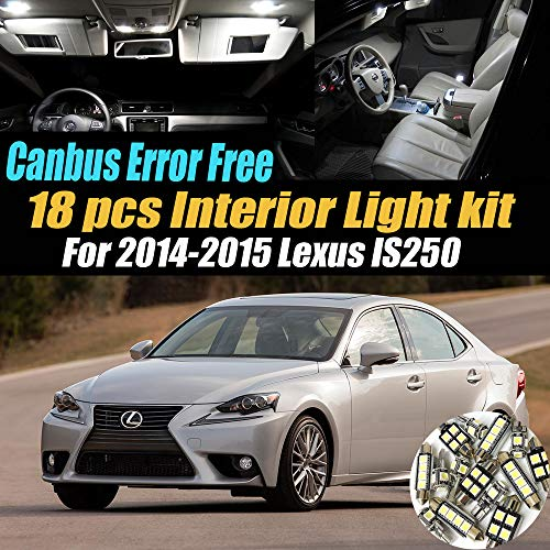 - 18Pc Canbus Error Free Super White 6000K Car Interior LED Light Kit Compatible for 2014-2015 Lexus IS250 Equipped w/Advanced Computer system