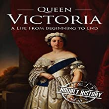 Queen Victoria: A Life from Beginning to End Audiobook by Hourly History Narrated by William Irvine