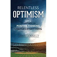 Relentless Optimism: How a Commitment to Positive Thinking