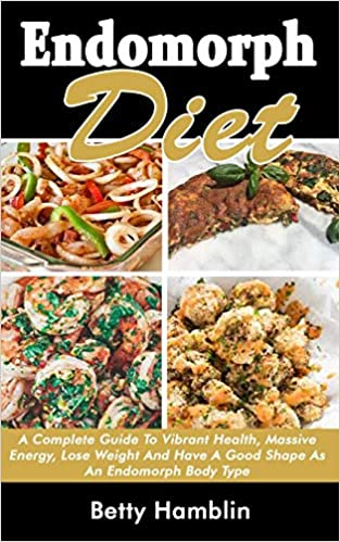 ENDOMORPH DIET: A Complete Guide To Vibrant Health, Massive Energy, Lose  Weight And Have A Good Shape As An Endomorph Body Type: Amazon.co.uk:  Hamblin, Betty: 9781692787639: Books