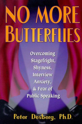 No More Butterflies: Overcoming Stagefright, Shyness, Interview Anxiety and Fear of Public Speaking