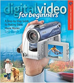 Digital Video For Beginners: A Step-by-Step Guide To Making Great Home Movies (Lark Photography Book) Downloads Torrent