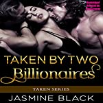 Taken by Two Billionaires | Jasmine Black