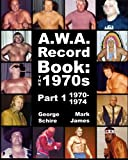 A.W.A. Record Book: The 1970s Part 1 1970-1974