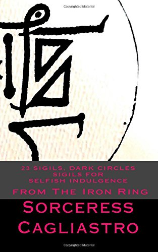 Read Online 23 Sigils, DARK CIRCLES Sigils for SELFISH INDULGENCE: From The IRON RING PDF