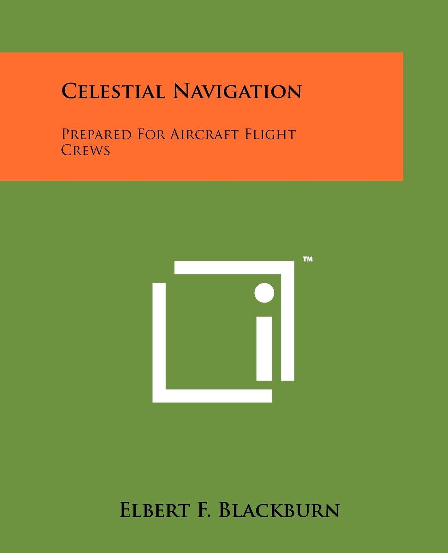 Read Online Celestial Navigation: Prepared For Aircraft Flight Crews pdf epub