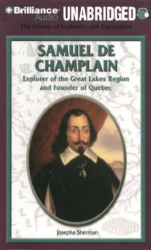 Samuel De Champlain: Explorer of the Great Lakes Region and Founder of Quebec (The Library of Explorers and Exploration) by Brilliance Audio