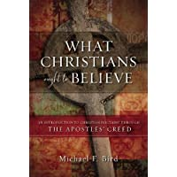 What Christians Ought to Believe: An Introduction to Christian Doctrine Through the Apostles