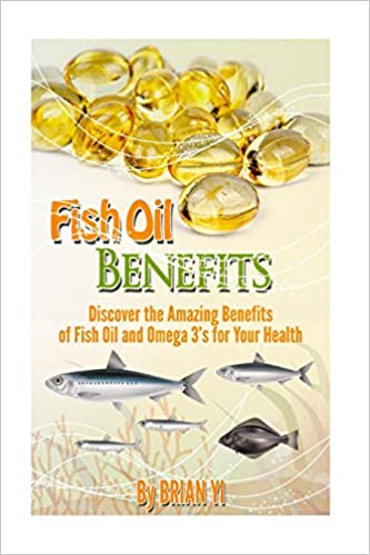 Fish Oil Benefits: Discover the Amazing Benefits of Fish Oil and Omega 3's for Your Health
