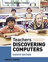 Teachers Discovering Computers: Integrating Technology in a Changing World (Shelly Cashman Series)
