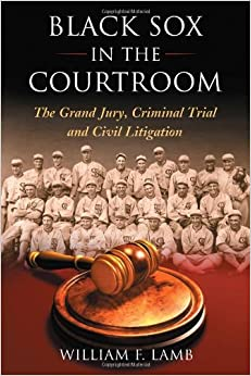 Book Black Sox in the Courtroom: The Grand Jury, Criminal Trial and Civil Litigation