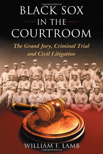 Black Sox in the Courtroom: The Grand Jury, Criminal Trial and Civil (Black Sox Baseball Team)